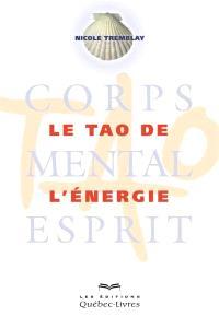 Le Tao de l'énergie  : corps, mental, esprit