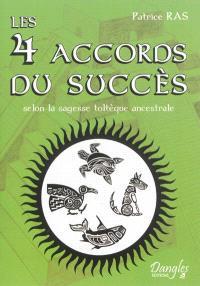 Les 4 accords du succès : selon la sagesse toltèque ancestrale