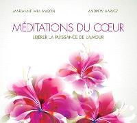 Méditations du coeur  : libérer la puissance de l'amour