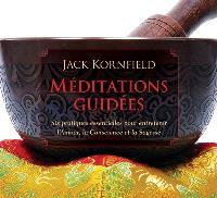 Méditations guidées  : six pratiques essentielles pour entretenir l'Amour, la Conscience et la Sagesse