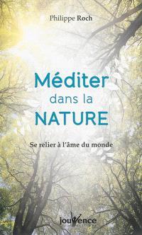 Méditer dans la nature : se relier à l'âme du monde