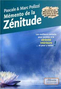Mémento de la zénitude : les meilleurs conseils pour accéder à la sérénité intérieure... et pour y rester !