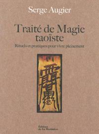 Traité de magie taoïste : rituels et pratiques pour vivre pleinement