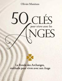 50 clés pour vivre avec les Anges  : la Ronde des Archanges, méthode pour vivre avec son Ange