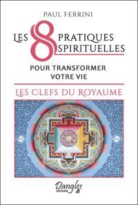 8 pratiques spirituelles pour transformer votre vie : les clefs du royaume