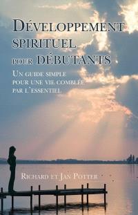 Développement spirituel pour débutants  : un guide simple pour une vie comblée par l'essentiel