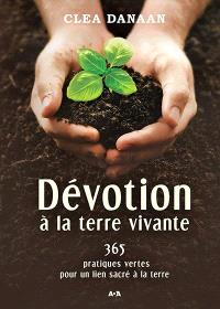 Dévotion à la terre vivante  : 365 pratiques vertes pour un lien sacré à la terre