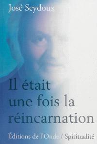 Il était une fois la réincarnation : condamné amour (ir) : si mes naissances m'étaient contées