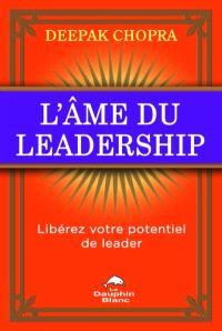 L'âme du leadership  : libérez votre potentiel de leader