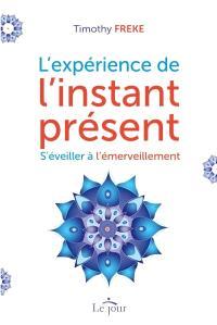 L'expérience de l'instant présent  : s'éveiller à l'émerveillement