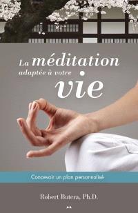 La méditation adapté à votre vie  : concevoir un plan personnalisé