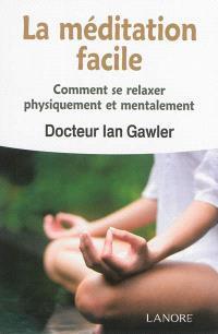 La méditation facile : comment se relaxer physiquement et mentalement