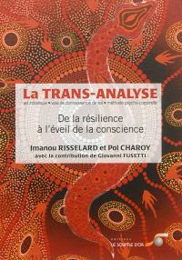 La trans-analyse, art initiatique, voie de la connaissance de soi, méthode psycho-corporelle : de la résilience à l'éveil de la conscience