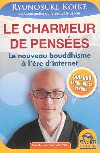 Le charmeur de pensées : le nouveau bouddhisme à l'ère d'Internet
