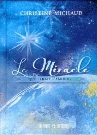 Le miracle  : que ferait l'amour?