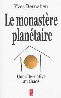 Le monastère planétaire : une alternative au chaos