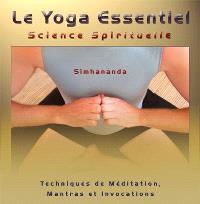 Le yoga essentiel, science spirituelle  : techniques de Méditation, Mantras et Invocations
