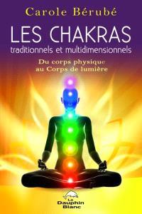 Les chakras traditionnels et multidimensionnels  : du corps physique au corps de lumière