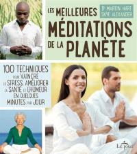 Les meilleures méditations de la planète  : 100 techniques pour vaincre le stress, améliorer la santé et l'humeur en quelques minutes par jour