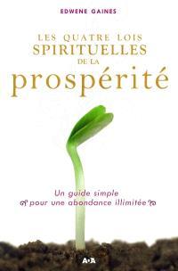 Les quatre lois spirituelles de la prospérité  : un guide simple pour une abondance illimitée