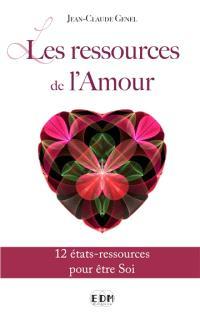 Les ressources de l'amour : 12 états-ressources pour être soi