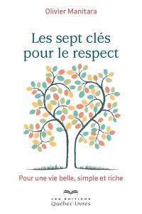 Les sept clés pour le respect  : pour une vie belle, simple et riche