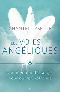 Les voies angéliques  : une médium des anges pour guider votre vie
