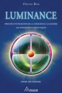 Luminance  : principes d'intégration de la conscience à la matière : les fondements quantiques : l'Avaël des Pléiade