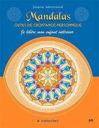 Mandalas  : outils de croissance personnelle. Volume 1, Je libère mon enfant intérieur