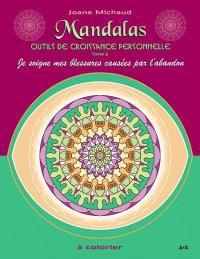 Mandalas  : outils de croissance personnelle. Volume 2, Je sois mes blessures causées par l'abandon