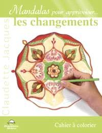 Mandalas pour apprivoiser les changements  : cahier à colorier
