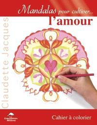 Mandalas pour cultiver... l'amour  : cahier à colorier