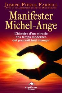 Manifester Michel-Ange  : l' histoire d'un miracle des temps modernes qui pourrait tout changer