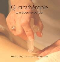 Quartzthérapie  : la médecine du futur