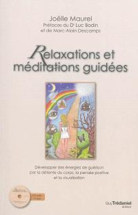 Relaxations et méditations guidées : développer des énergies de guérison par la détente du corps, la pensée positive et la visualisation