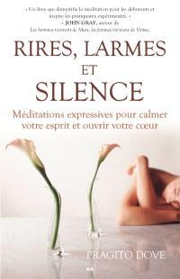 Rires, larmes et silence  : méditations expressives pour calmer votre esprit et ouvrir votre coeur