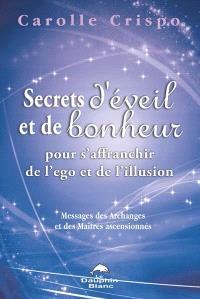 Secrets d'éveil et de bonheur pour s'affranchir de l'ego et de l'illusion  : messages des Archanges et des Maîtres ascensionnés