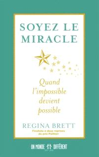 Soyez le miracle  : quand l'impossible devient possible