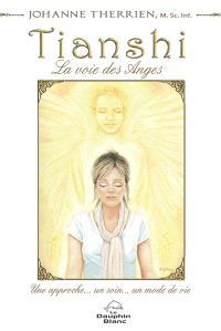 Tianshi  : la voie des Anges : une approche... un soin... un mode de vie