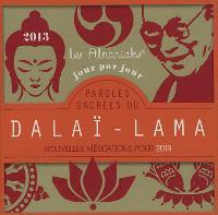 Paroles sacrées du Dalaï-Lama jour par jour : nouvelles méditations pour 2013