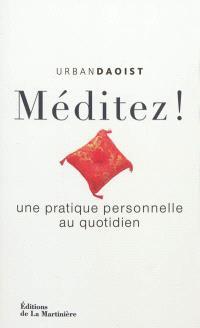 Méditez ! : une pratique personnelle au quotidien