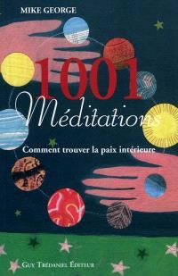 1.001 méditations : comment trouver la paix intérieure