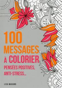 100 messages à colorier : pensées positives, anti-stress...