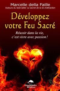 Développez votre feu sacré  : réussir dans la vie, c'est vivre avec passion!