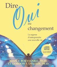 Dire oui au changement  : la sagesse d'entreprendre une nouvelle vie
