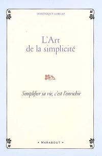 L'art de la simplicité : simplifier sa vie, c'est l'enrichir