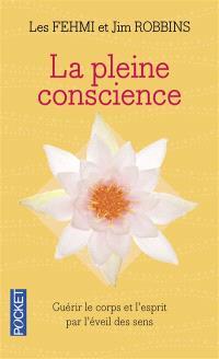 La pleine conscience : guérir le corps et l'esprit par l'éveil de tous les sens