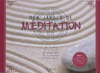Mon jardin de méditation : se calmer, se relaxer, se recentrer, se retrouver, lâcher prise...