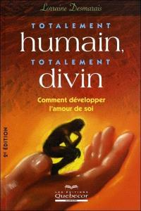 Totalement humain , totalement divin  : comment développer l'amour de soi