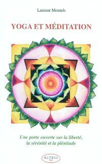 Yoga et méditation : une porte ouverte sur la liberté, la sérénité et la plénitude